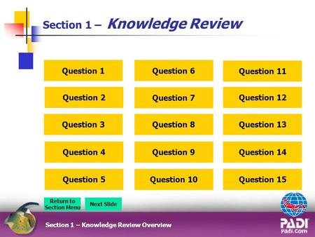Section 1 – Knowledge Review Section 1 – Knowledge Review Overview Return to Section Menu Next Slide Question 7 Question 8 Question 6 Question 2 Question.