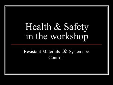 Health & Safety in the workshop Resistant Materials & Systems & Controls.