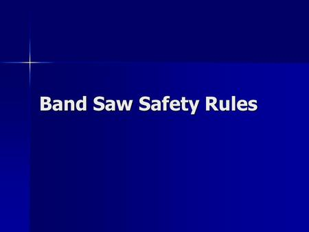 Band Saw Safety Rules. Safety Rule #1 Keep all guards in place. Keep all guards in place.