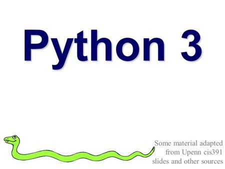Python 3 Some material adapted from Upenn cis391 slides and other sources.