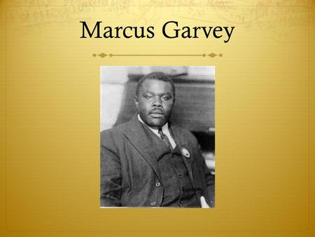 Marcus Garvey.  Spent early life in Jamaica  Began working as a printer's apprentice at age 14, where he participated in an unsuccessful printer's strike.