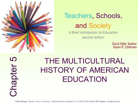 Sadker/Zittleman, Teachers, Schools, and Society: A Brief Introduction to Education, 2/e. © 2009 by The McGraw-Hill Companies. All rights reserved. 5.0.
