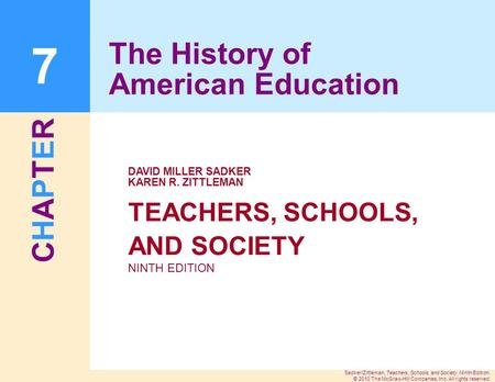 CHAPTERCHAPTER Sadker/Zittleman, Teachers, Schools, and Society, Ninth Edition. © 2010 The McGraw-Hill Companies, Inc. All rights reserved. TEACHERS, SCHOOLS,