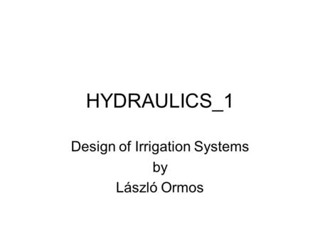 HYDRAULICS_1 Design of Irrigation Systems by László Ormos.