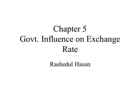 Chapter 5 Govt. Influence on Exchange Rate