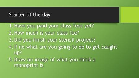 Starter of the day 1.Have you paid your class fees yet?1.Have you paid your class fees yet? 2.How much is your class fee?2.How much is your class fee?