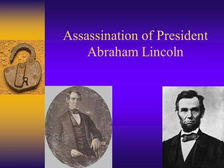 Assassination of President Abraham Lincoln. Friday, April 14 th, 1865 7am to 2pm - Breakfast with family, met with cabinet, visitors, invited Grants to.