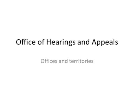 Office of Hearings and Appeals Offices and territories.