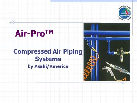 Compressed Air Piping Systems by Asahi/America