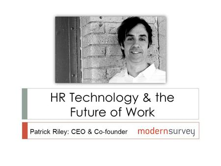 HR Technology & the Future of Work Patrick Riley: CEO & Co-founder.