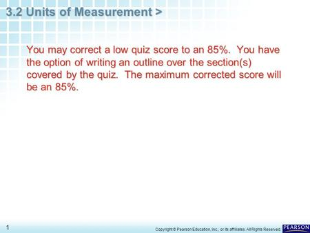 3.2 Units of Measurement > 1 You may correct a low quiz score to an 85%. You have the option of writing an outline over the section(s) covered by the quiz.