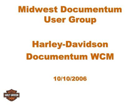 Midwest Documentum User Group Harley-Davidson Documentum WCM 10/10/2006.