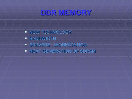 DDR MEMORY  NEW TCEHNOLOGY  BANDWIDTH  SREVERS, WORKSTATION  NEXT GENERATION OF SDRAM.