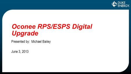Oconee RPS/ESPS Digital Upgrade Presented by: Michael Bailey June 3, 2013 1.