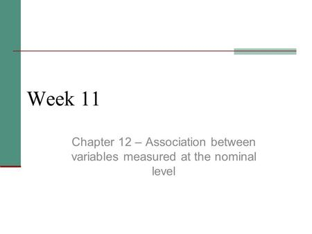 Week 11 Chapter 12 – Association between variables measured at the nominal level.