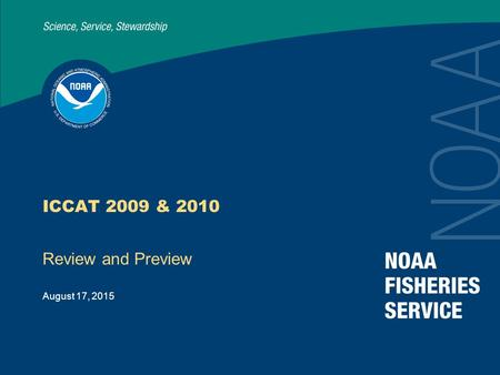 August 17, 2015 ICCAT 2009 & 2010 Review and Preview.
