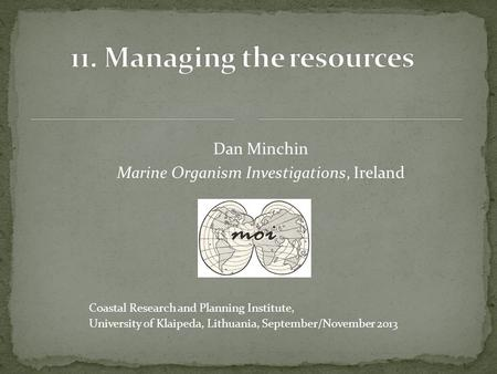 Dan Minchin Marine Organism Investigations, Ireland Coastal Research and Planning Institute, University of Klaipeda, Lithuania, September/November 2013.