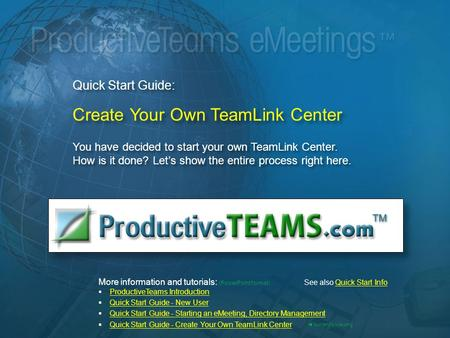 Quick Start Guide: Create Your Own TeamLink Center You have decided to start your own TeamLink Center. How is it done? Let's show the entire process right.