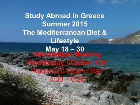 The Mediterranean diet and lifestyle Study Abroad in Greece Summer 2015 The Mediterranean Diet & Lifestyle May 18 – 30 Information Meeting Wednesday, October.
