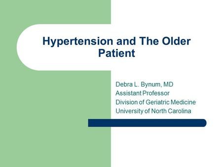 Hypertension and The Older Patient Debra L. Bynum, MD Assistant Professor Division of Geriatric Medicine University of North Carolina.