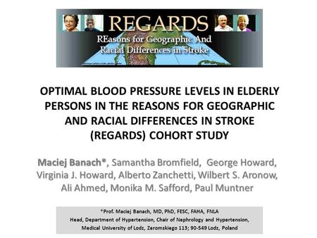 OPTIMAL BLOOD PRESSURE LEVELS IN ELDERLY PERSONS IN THE REASONS FOR GEOGRAPHIC AND RACIAL DIFFERENCES IN STROKE (REGARDS) COHORT STUDY Maciej Banach*,
