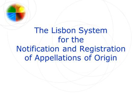 The Lisbon System for the Notification and Registration of Appellations of Origin.