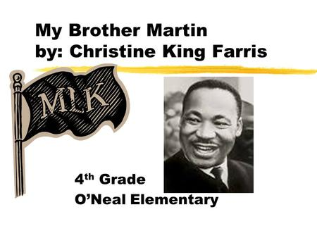 My Brother Martin by: Christine King Farris 4 th Grade O'Neal Elementary.