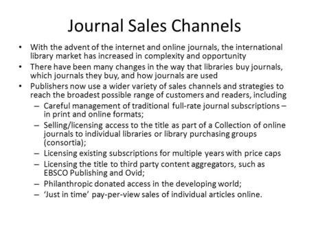 Journal Sales Channels With the advent of the internet and online journals, the international library market has increased in complexity and opportunity.