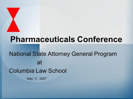 National State Attorney General Program at Columbia Law School Pharmaceuticals Conference May 11, 2007.