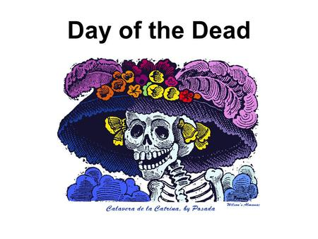 Day of the Dead. What is Day of the Dead? Day of the Dead is an annual festival, celebrated primarily in Mexico, as well as other parts of the world.