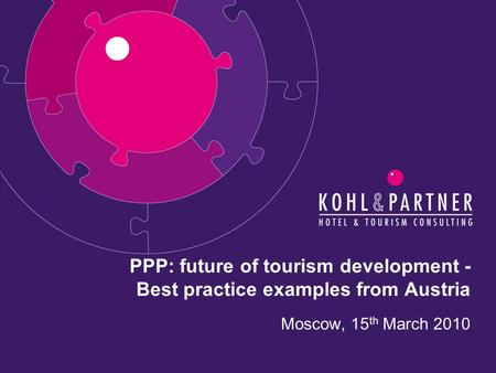 Moscow, 15 th March 2010 PPP: future of tourism development - Best practice examples from Austria.