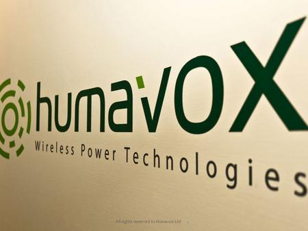  All rights reserved to Humavox Ltd. RF Energy Harvesting Ambient Energy sources.