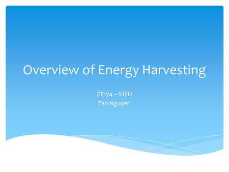 Overview of Energy Harvesting EE174 – SJSU Tan Nguyen.