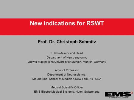 New indications for RSWT Prof. Dr. Christoph Schmitz Full Professor and Head Department of Neuroanatomy, Ludwig-Maximilians University of Munich, Munich,