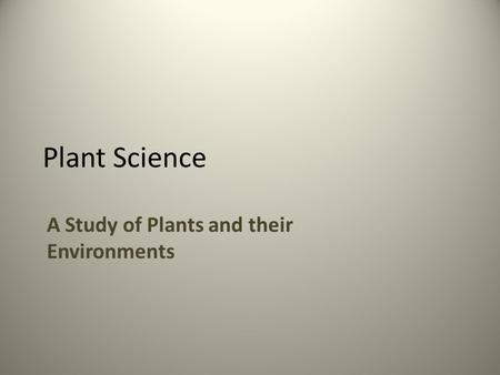 Plant Science A Study of Plants and their Environments.