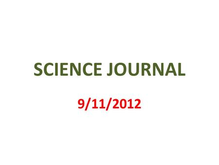 SCIENCE JOURNAL 9/11/2012. 1 st PAGE MY SCIENCE JOURNAL BY _______________.