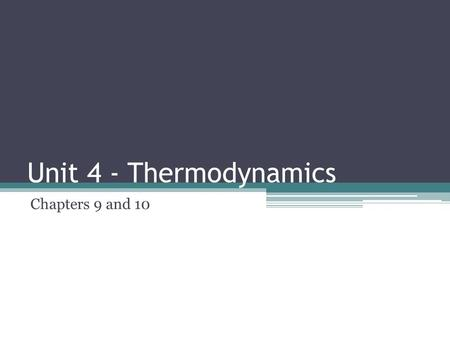 Unit 4 - Thermodynamics Chapters 9 and 10.
