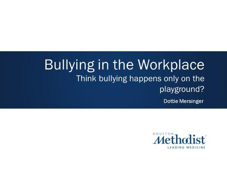 Bullying in the Workplace Think bullying happens only on the playground? Dottie Mersinger.