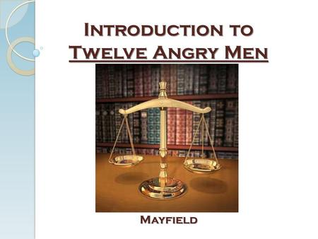 Introduction to Twelve Angry Men Mayfield. Agenda: History on Twelve Angry Men How is the Law Involved? ◦ History of Criminal Law ◦ Selection of a Jury.