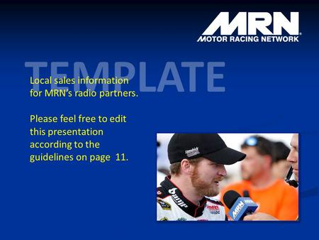TEMPLATE Local sales information for MRN's radio partners. Please feel free to edit this presentation according to the guidelines on page 11.