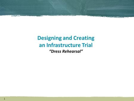 "1 Designing and Creating an Infrastructure Trial ""Dress Rehearsal"""
