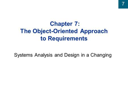 7 Chapter 7: The Object-Oriented Approach to Requirements Systems Analysis and Design in a Changing.