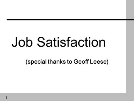 1 Job Satisfaction (special thanks to Geoff Leese)