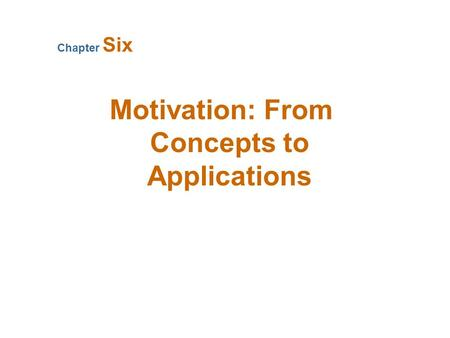 Motivation: From Concepts to Applications Chapter Six.