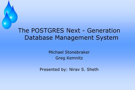 The POSTGRES Next - Generation Database Management System Michael Stonebraker Greg Kemnitz Presented by: Nirav S. Sheth.