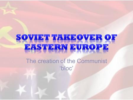 The creation of the Communist 'bloc'. Title: Stalin's takeover of Eastern Europe Answer the following question: 1.What reasons did Stalin have for expanding.