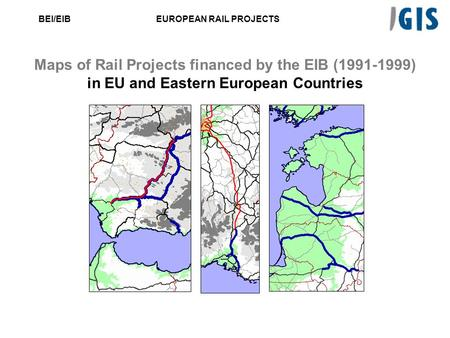 BEI/EIBEUROPEAN RAIL PROJECTS Maps of Rail Projects financed by the EIB (1991-1999) in EU and Eastern European Countries.