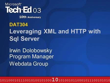 DAT304 Leveraging XML and HTTP with Sql Server Irwin Dolobowsky Program Manager Webdata Group.