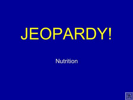 Click Once to Begin JEOPARDY! Nutrition. JEOPARDY! 100 200 300 400 500 Fast Foods Diet and Disease Canada's Food Guide Vitamins and Minerals Food Facts.