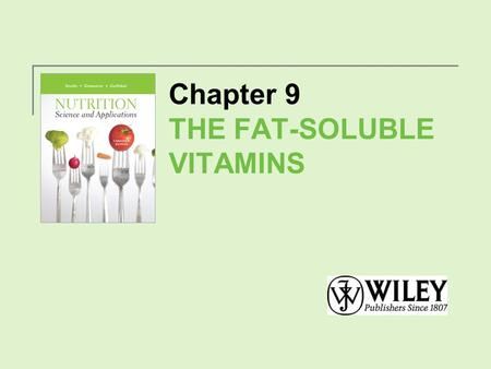 Chapter 9 THE FAT-SOLUBLE VITAMINS. Fat-Soluble Vitamins Vitamins A, D, E and K are fat-soluble vitamins. Fat-soluble vitamins require bile and dietary.
